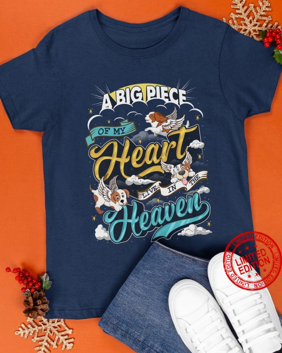 A Big Piece Of My Heart Live In The Heaven Shirt