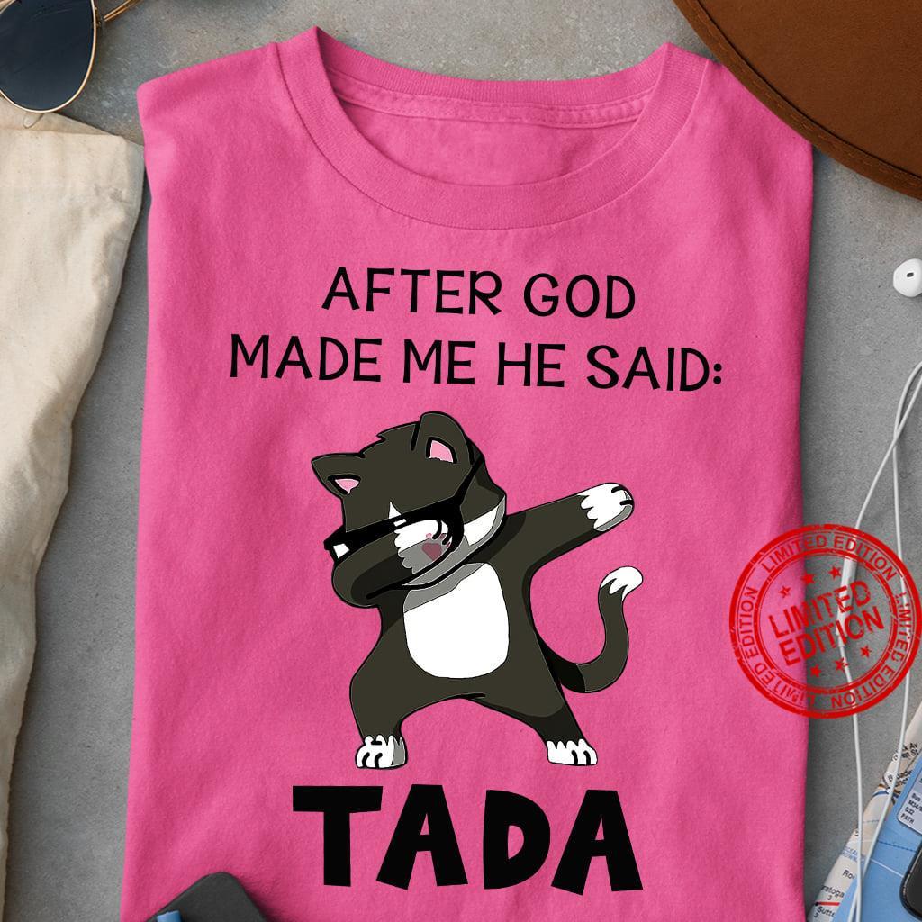 After God Made Me He Said Ta Da Pink Shirt
