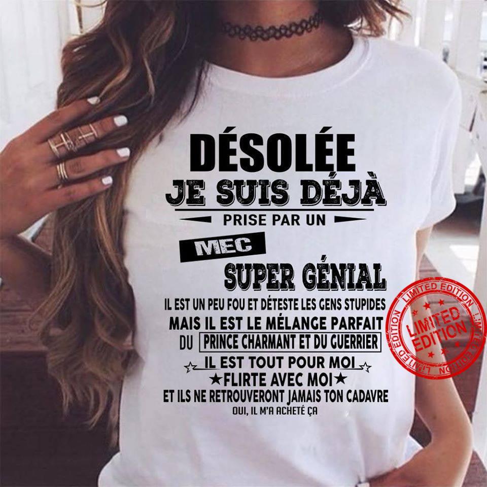 Desolee Je Suis Deja P-rise Par Un Mec Super Genial Il Est In Peu Fou Et Il Est Tout Pour Moi Shirt