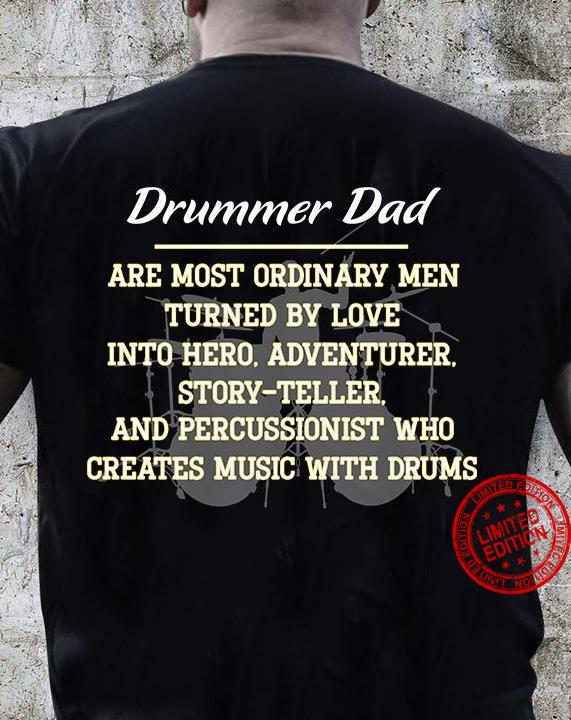 Drummer Dad Are Most Ordinary Men Turned By Love Into Hero Adventurer Storyteller And Percussionist Who Creates Music With Drums Shirt
