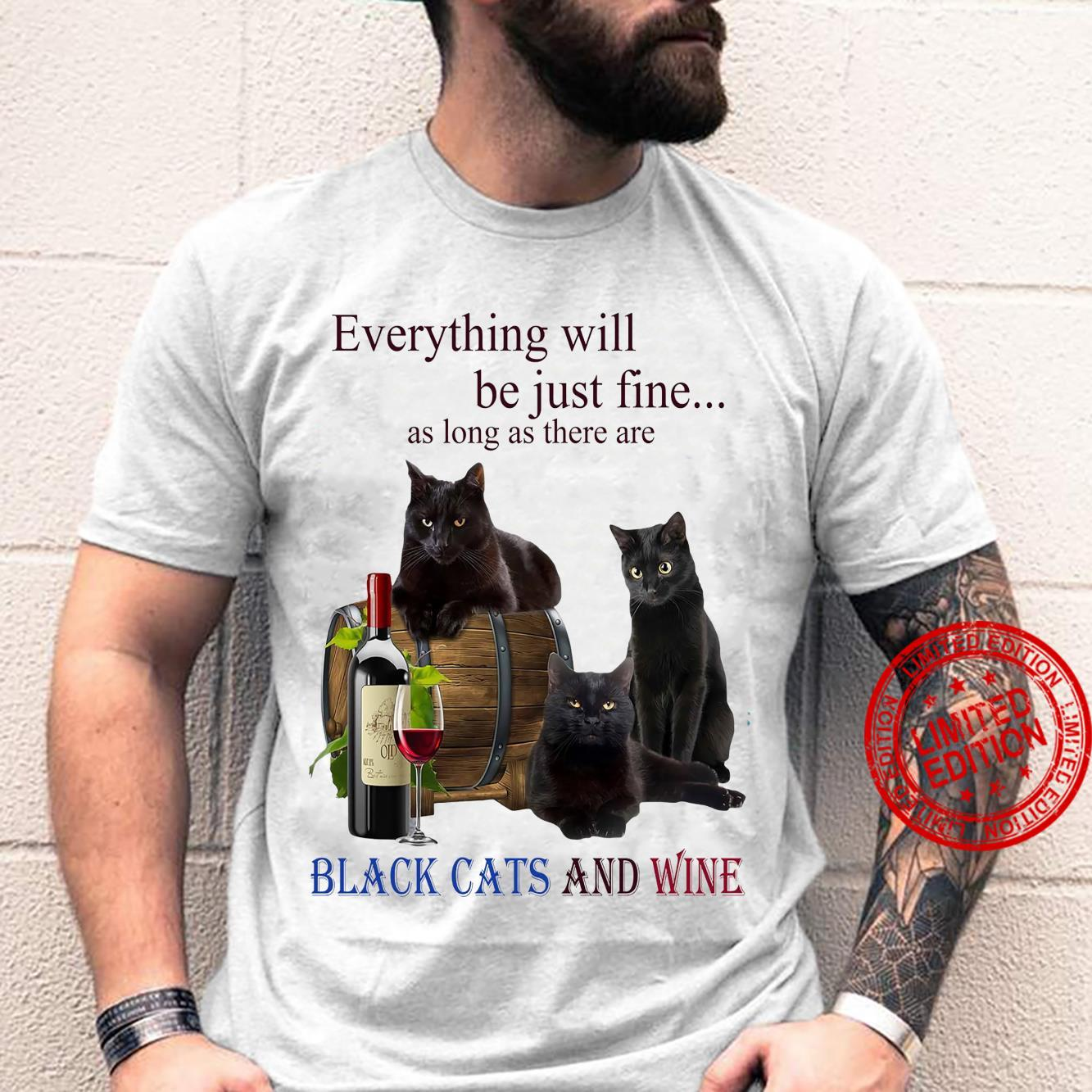 Everything Will Be Just Time As Long As There Are Black Cats And Wine Shirt