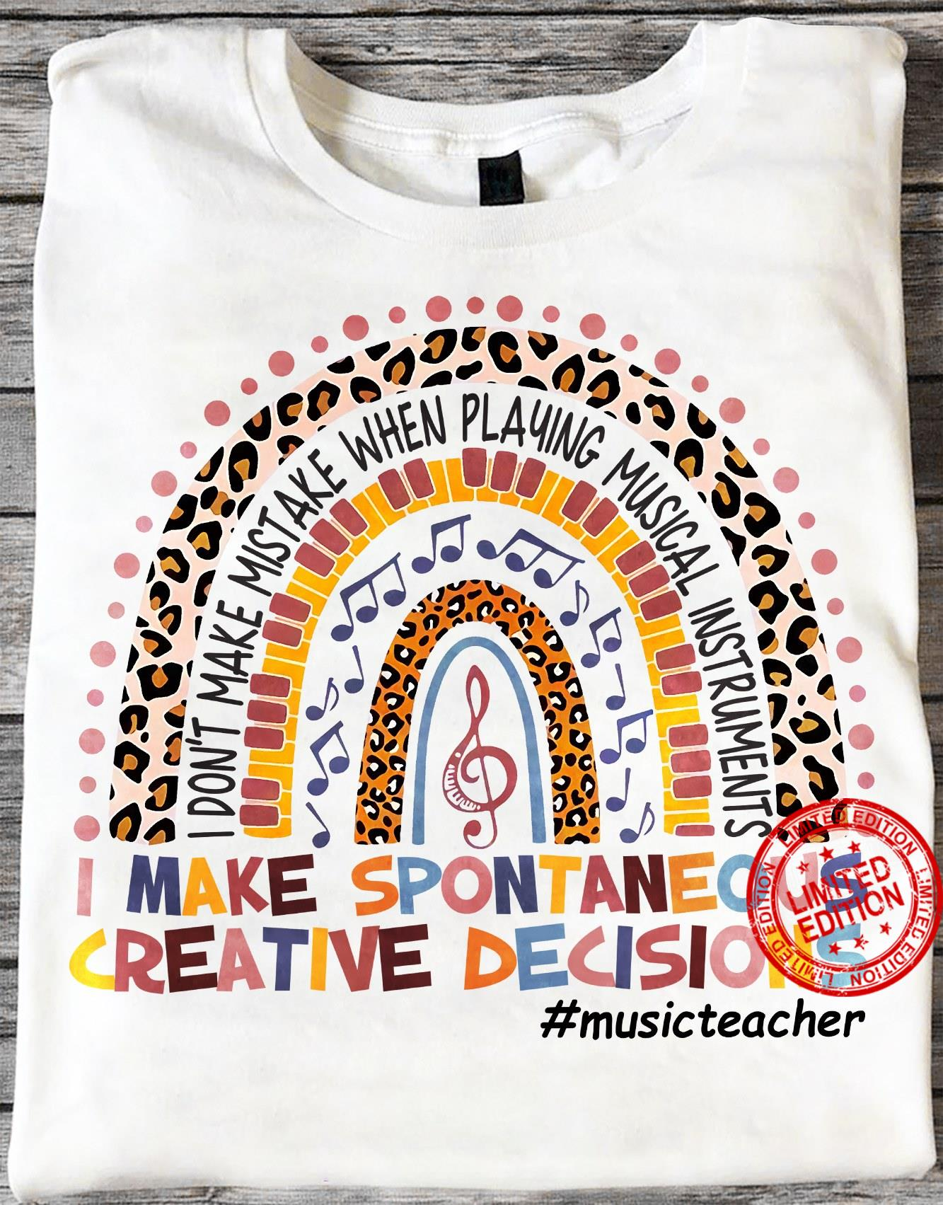 I Don't Make Mistake When Playing Musical Instruments I Make Spontaneous Creative Decisions Shirt