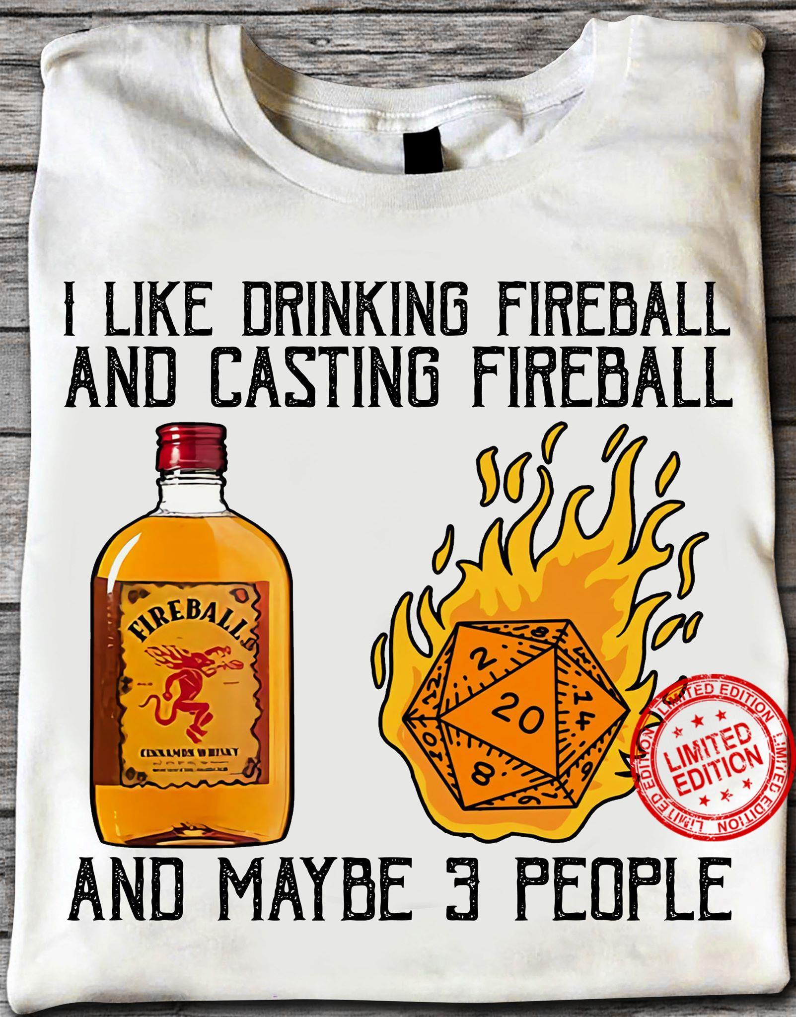 I Like Drinking Fireball And Casting Fireball And Maybe 3 People Shirt