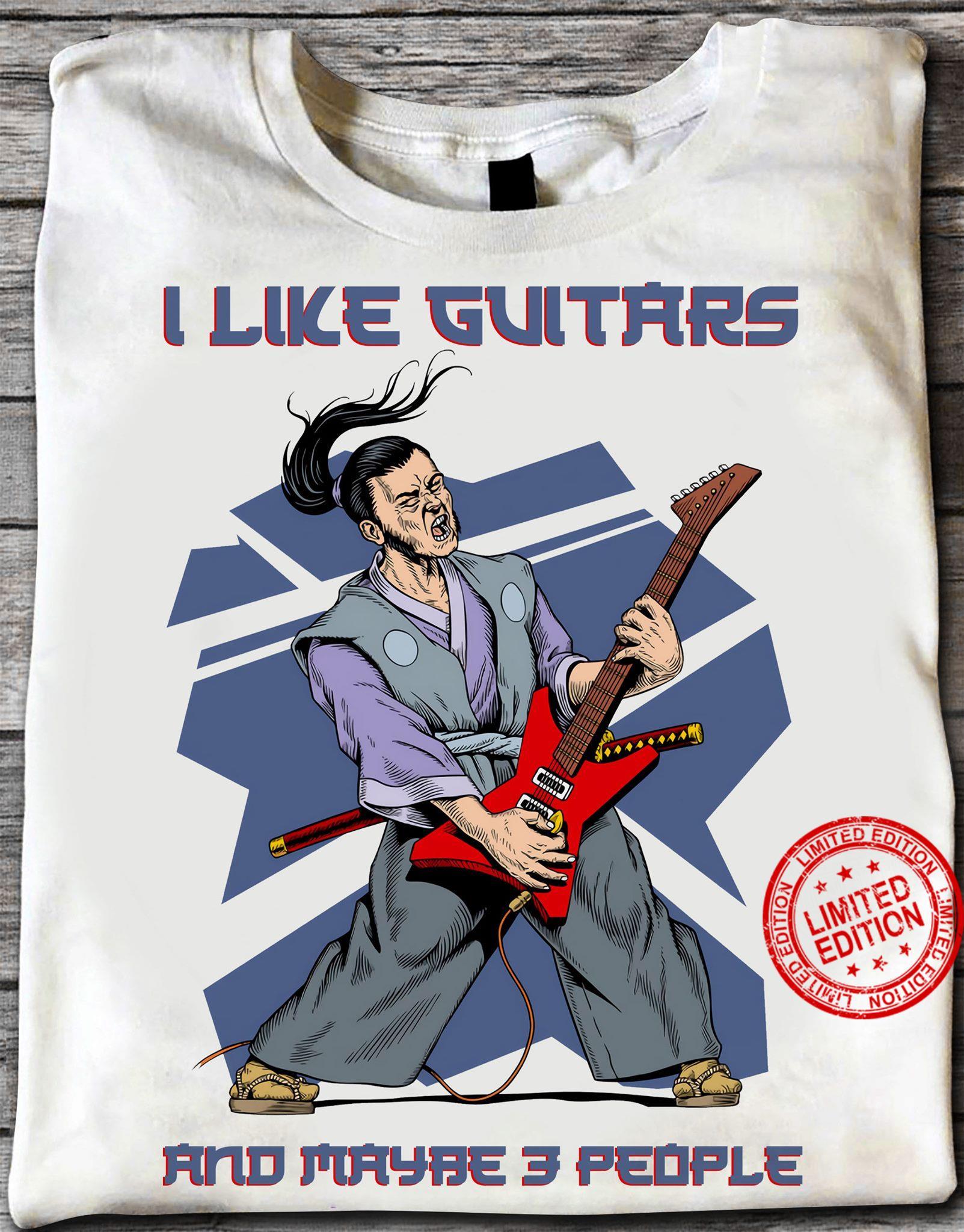 I Like Guitars And Maybe 3 People Shirt