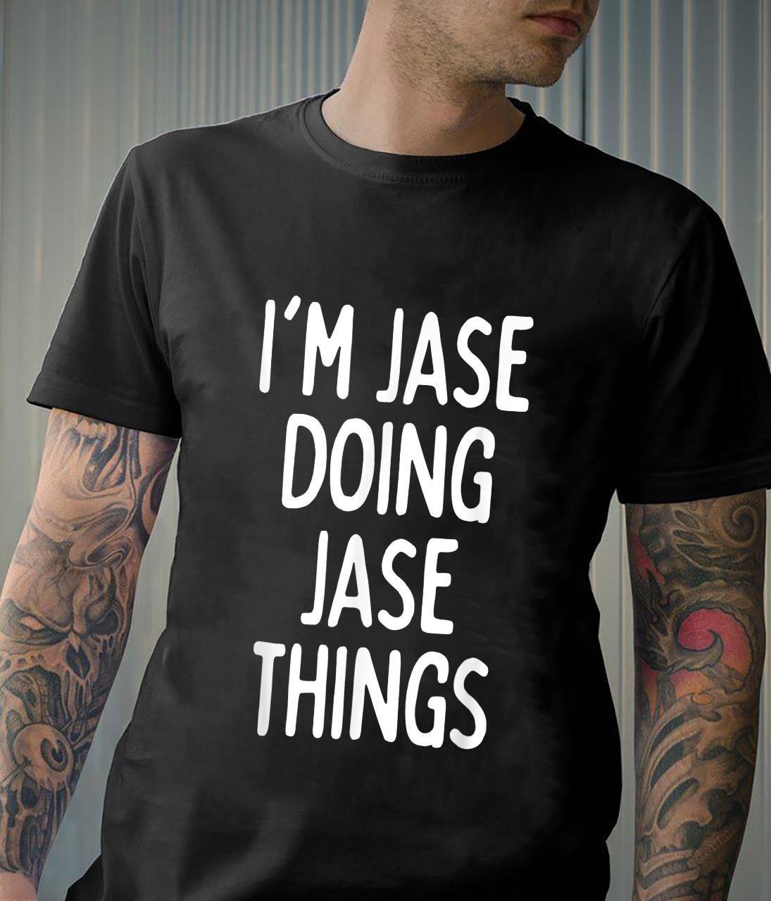 I'm Jase Doing Jase Things, First Name Shirt