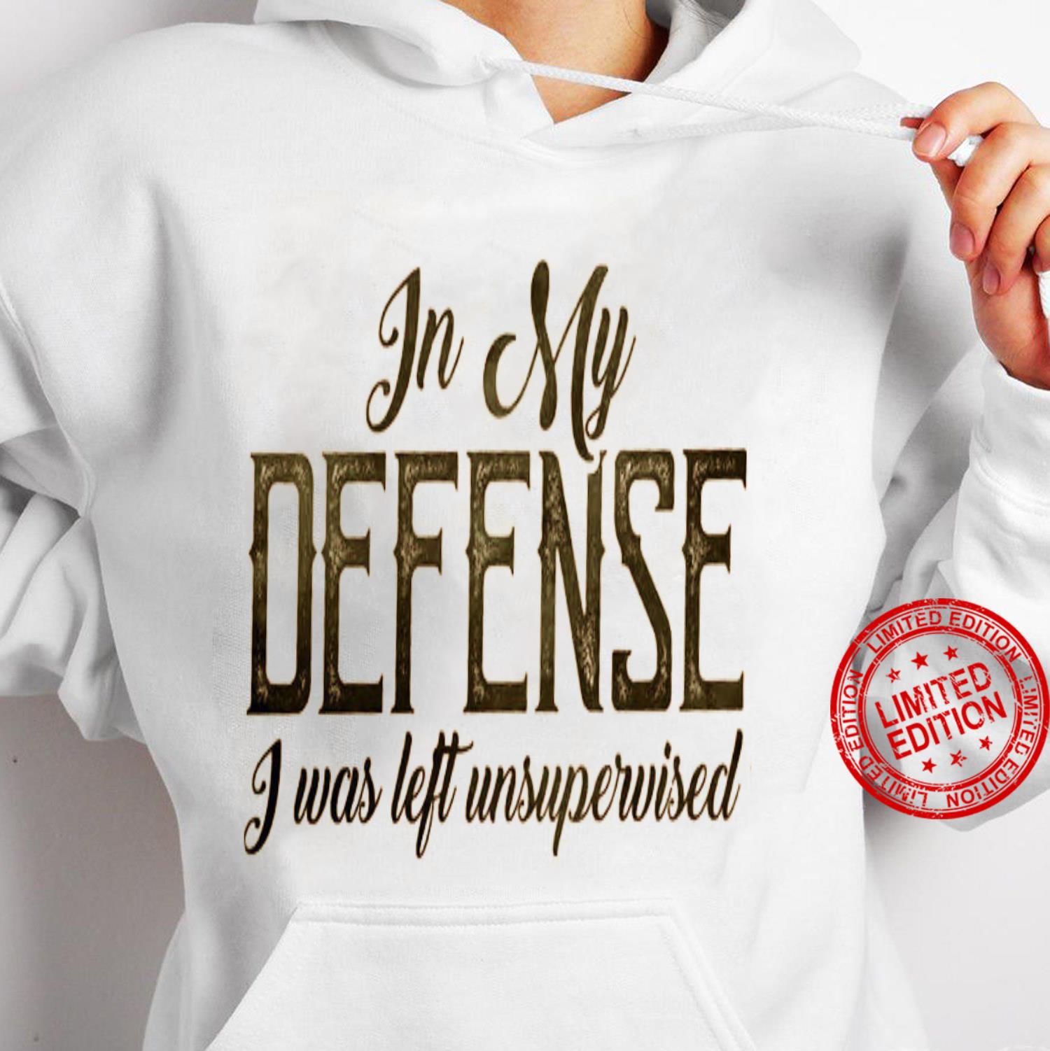 In My Defense I Was Left Unsupervised Shirt hoodie