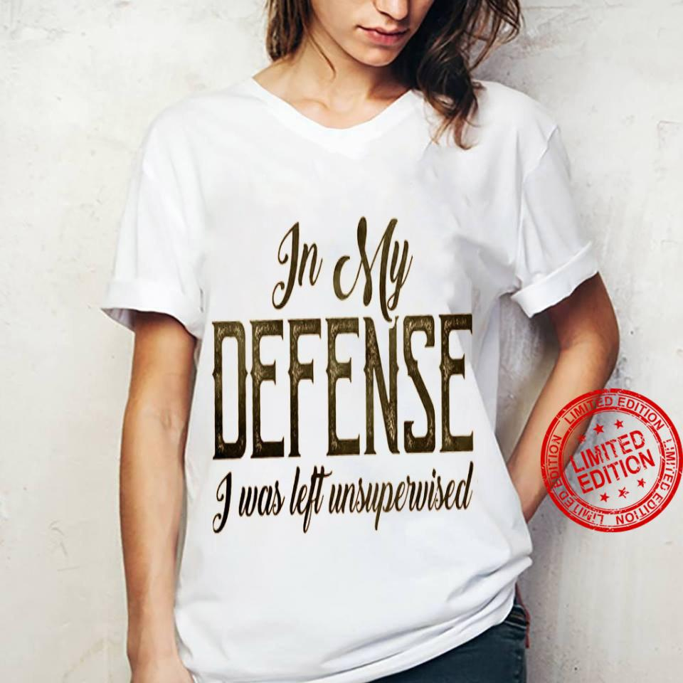 In My Defense I Was Left Unsupervised Shirt ladies tee
