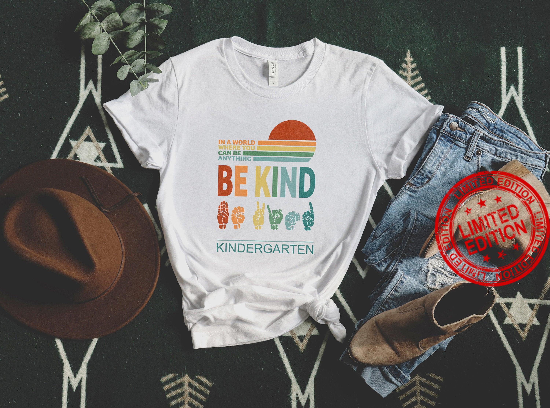Kindergarten Teacher Kinder Team Teachers ,In a World Where You Can Be Anything Shirt
