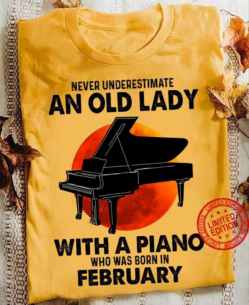 Never Underestimate An Old Lady With A Piano Who Was Born In February Shirt