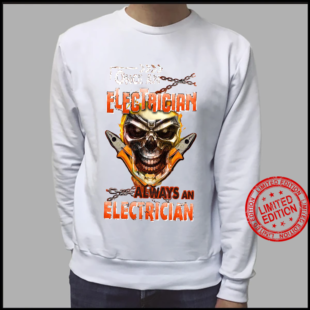 Once An Electrician Always An Electrician Shirt sweater