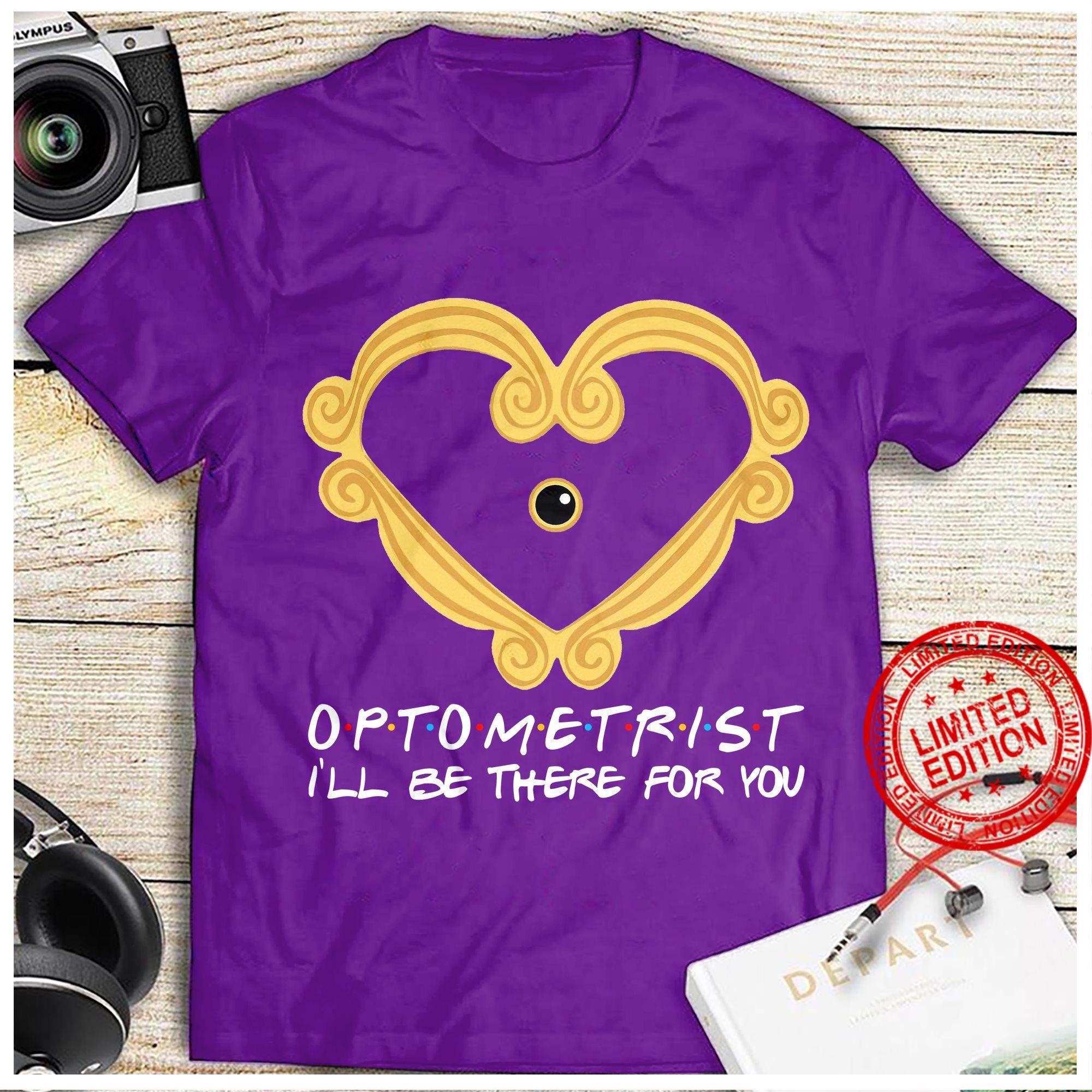 Optometrist I'll Be There For You Shirt