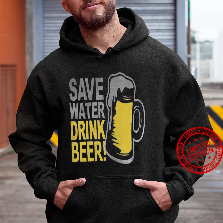 Save Water Drink Beer Shirt hoodie