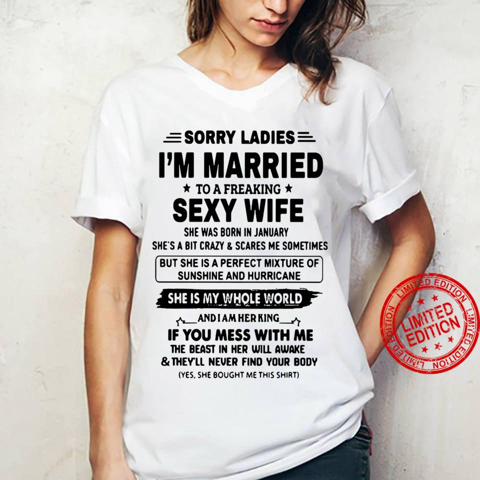 Sorry ladies i'm married to a freaking sexy wife she is my whole world shirt ladies tee