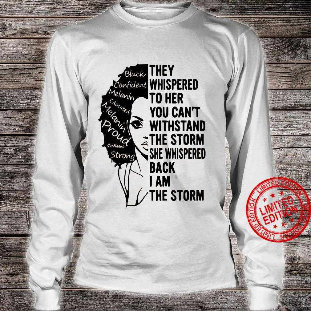 They Whispered To Her You Can't Withstand The Storm She Whispered Back I Am The Storm Shirt long sleeved