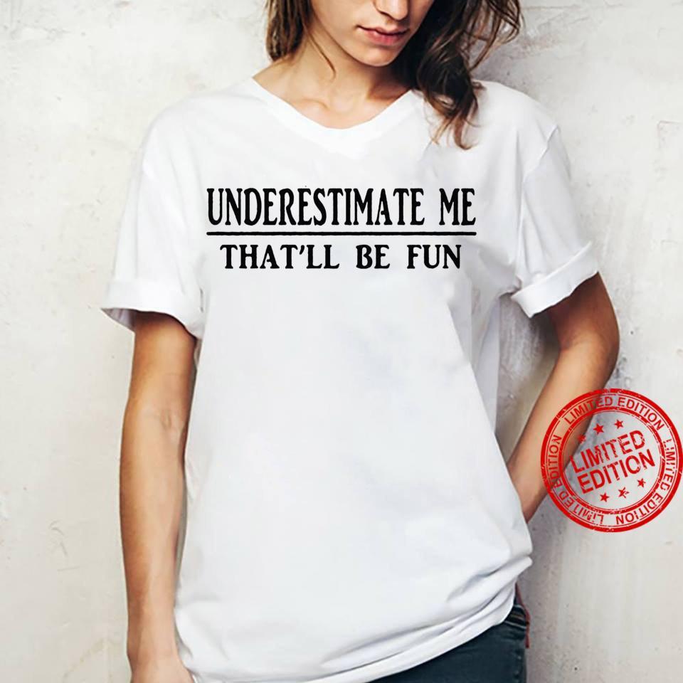 Underestimate Me That'll Be Fun Shirt ladies tee