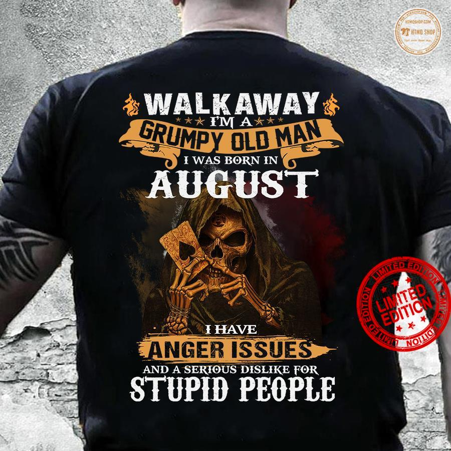 Walk Away I'm A Grumpy Old Man I Was Born In August I Have Anger Issues Shirt