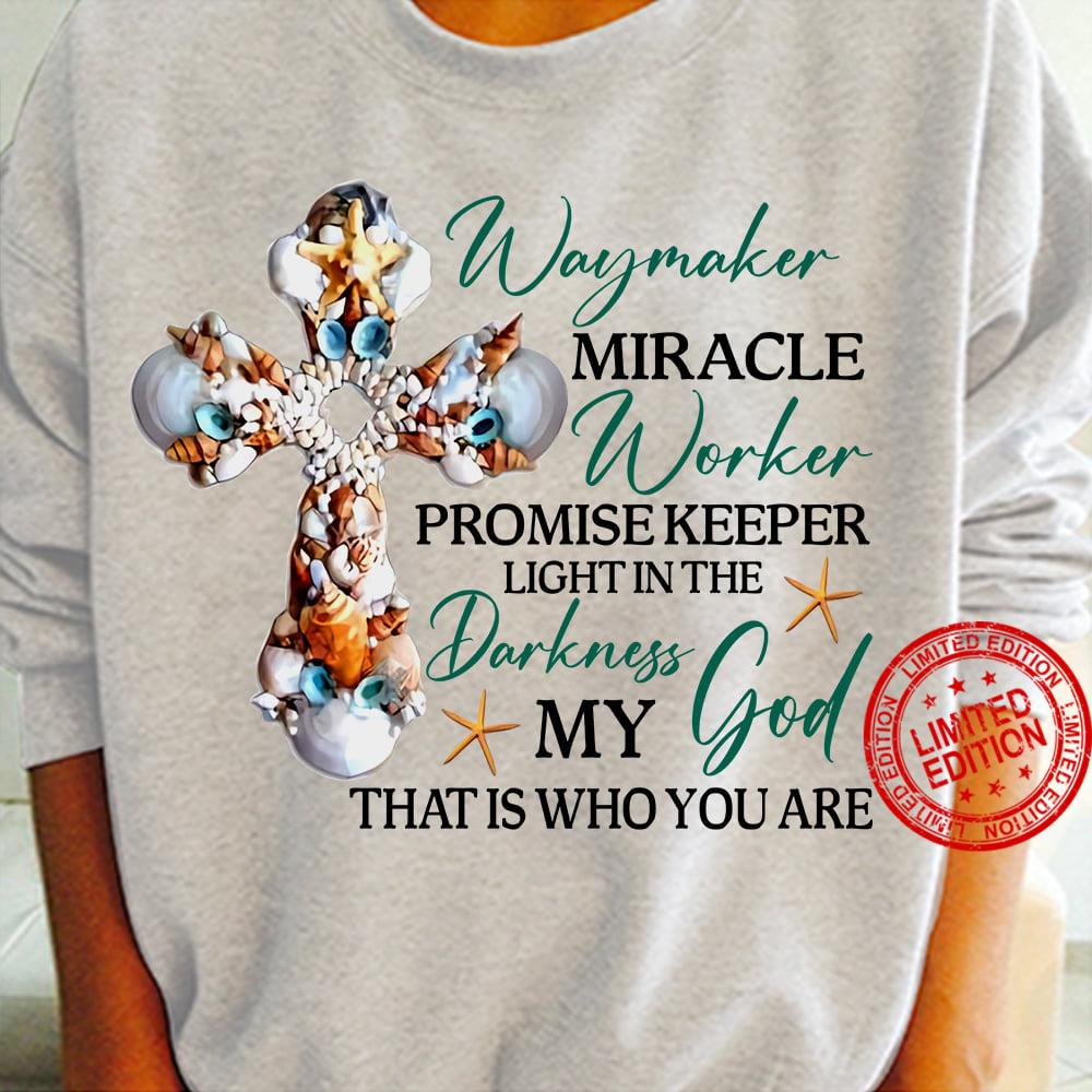 Waymaker Miracle Worker Promise Keeper Light In The Darkness My God That Is Who You Are Shirt