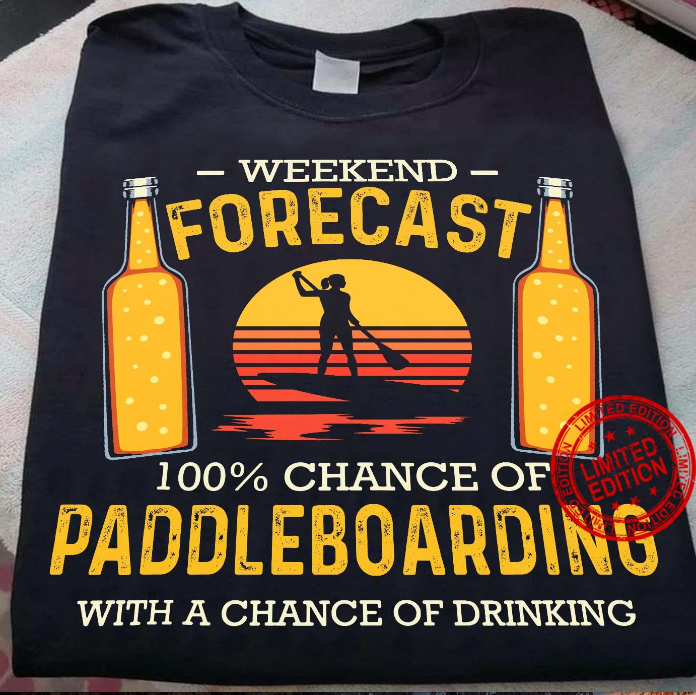 Weekend Forecast 100% Chance Of Paddleboarding With A Chance Of Drinking Shirt