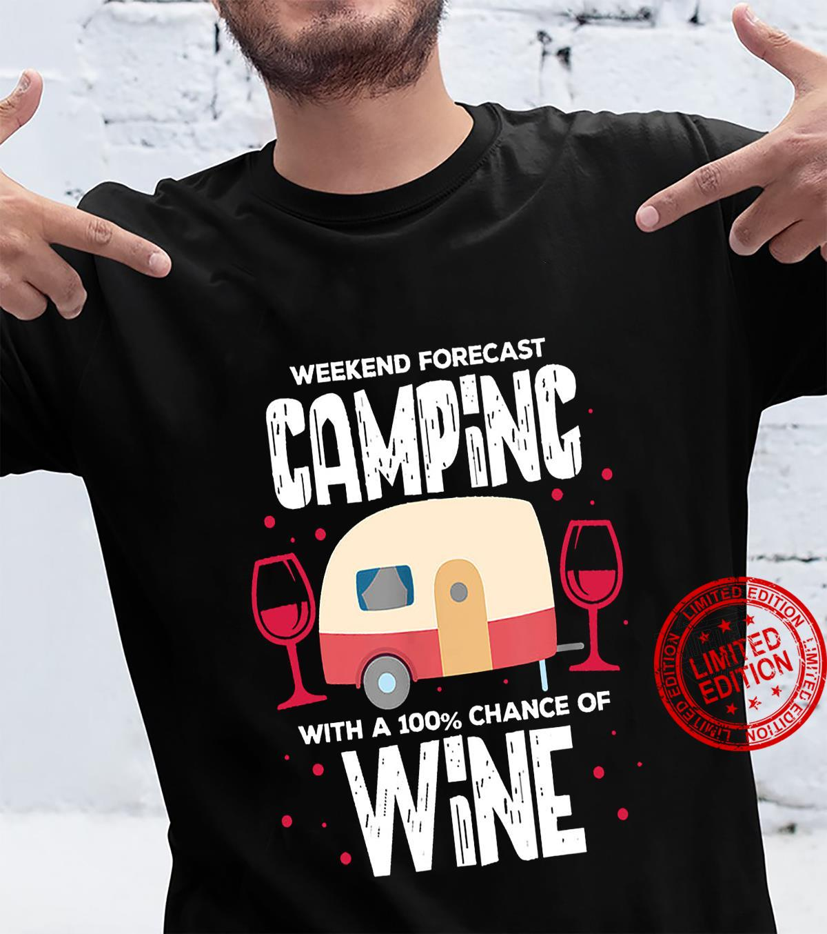 Weekend Forecast Camping With A 100% Chance Of Wine Shirt