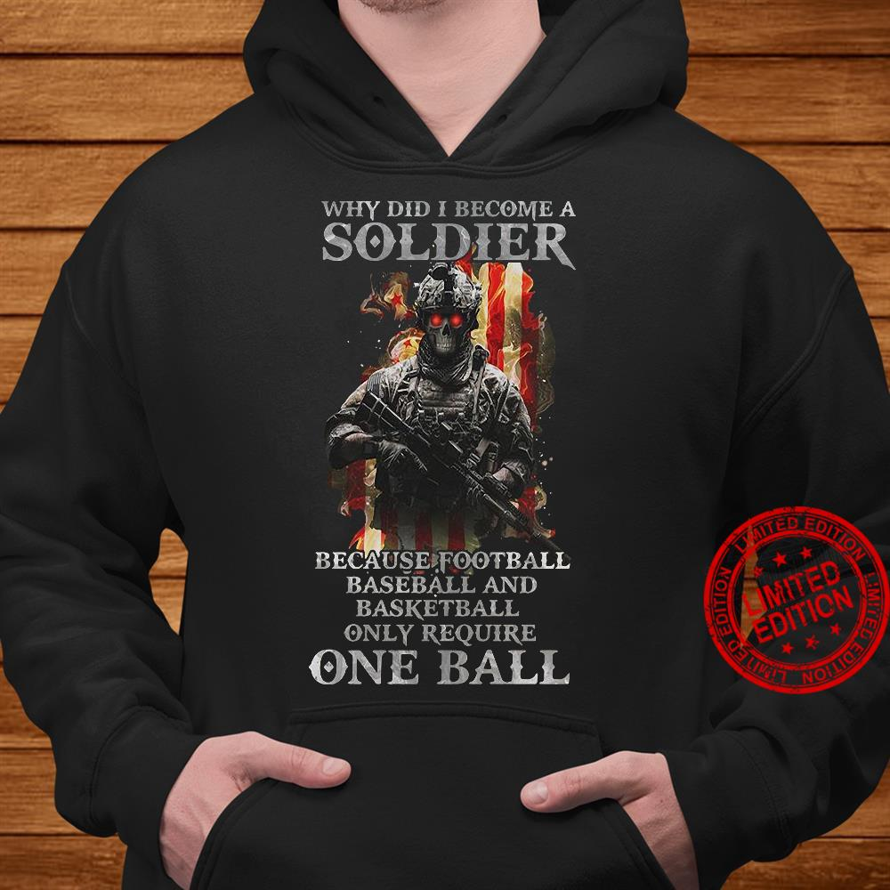 Why did i become a soldier because football baseball and basketball shirt hoodie