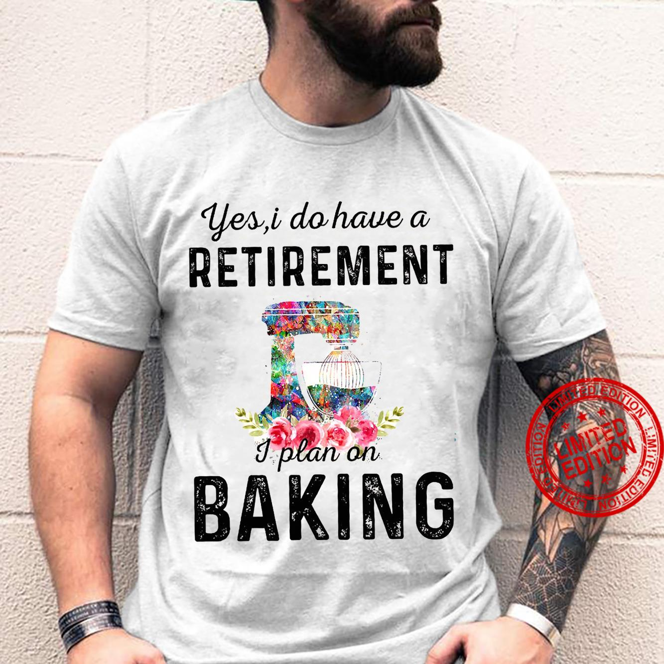 Yes I Do Have A Retirement I Plan On Baking Shirt
