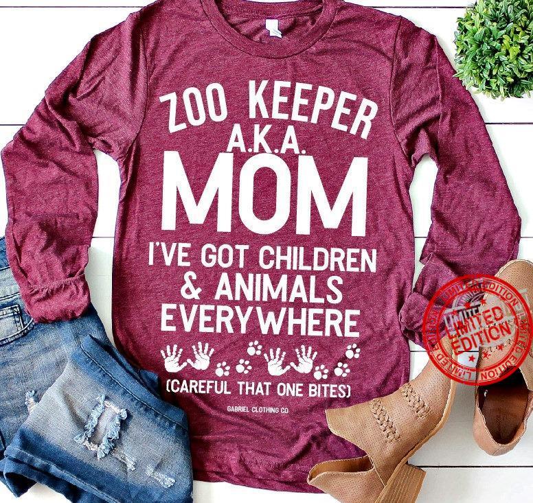 Zoo Keeper A.K.A Mom I've Got Children & Animals Every Where Careful That One Bites Shirt