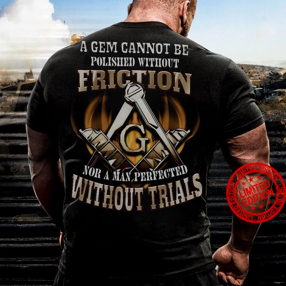 A Gem Cannot Be Polished Without Friction Nor A Man Perfected Without Trials Shirt