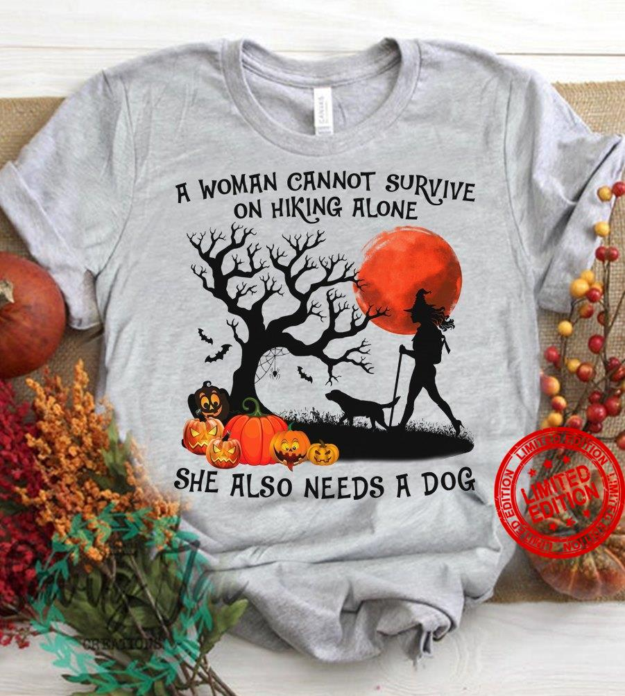 A Woman Cannot Survive On Hiking Alone She Also Needs A Dog Shirt