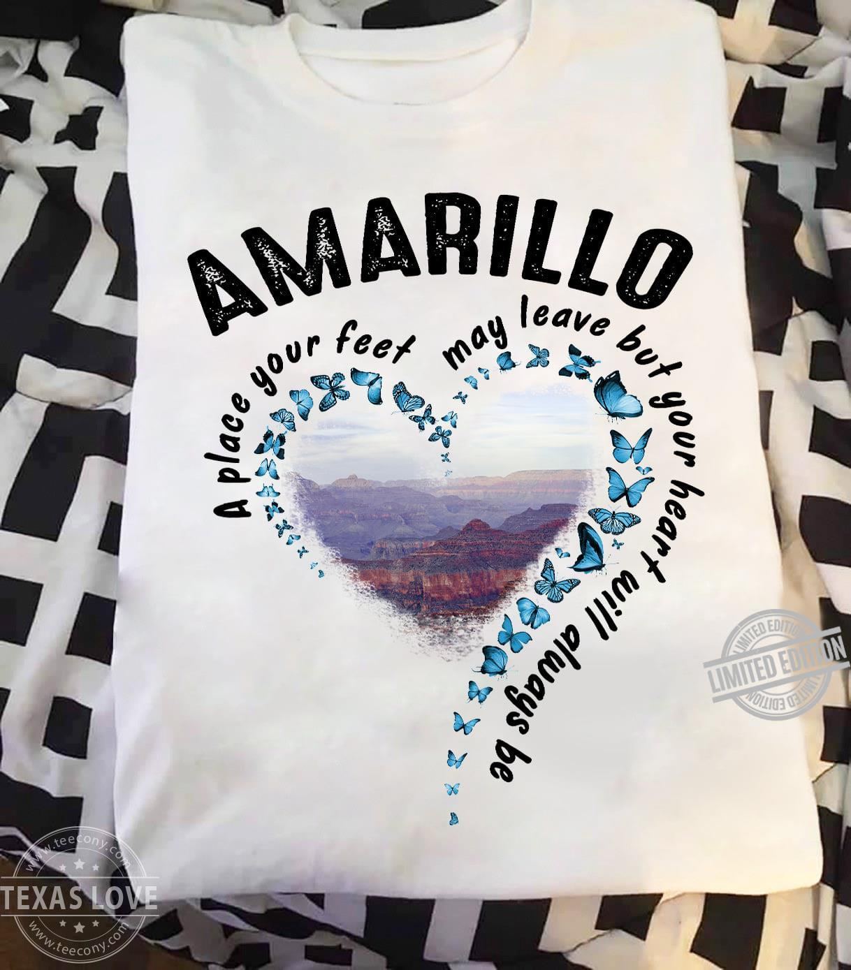 Amarillo A Place You Feet May Leave But Your Heart Will Always Be Shirt