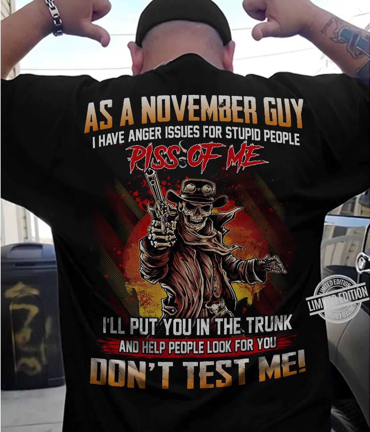 As A November Guy Piss Of me I'll Put You In The Trunk Don't Test Me Shirt