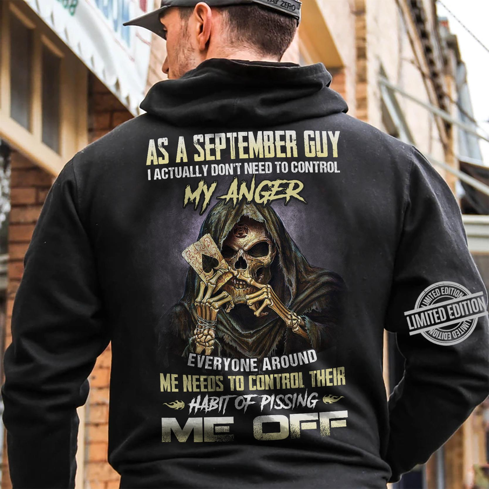 As A September Guy I Actually Don't Need To Control My Anger Everyone Around Habit Of Pissing Me Off Shirt