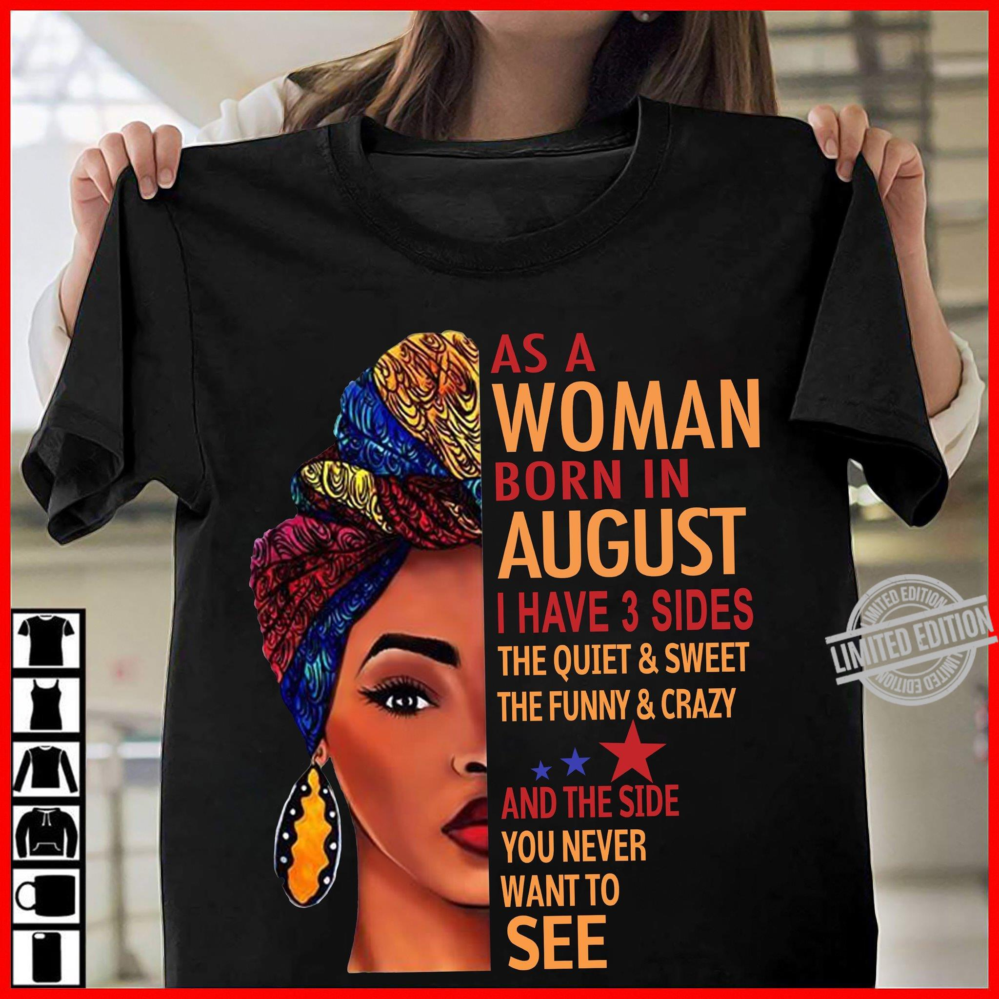As A Woman Born In August I Have 3 Sides The Quiet & Sweet The Funny & Crazy And The Side You Never Want To See Shirt