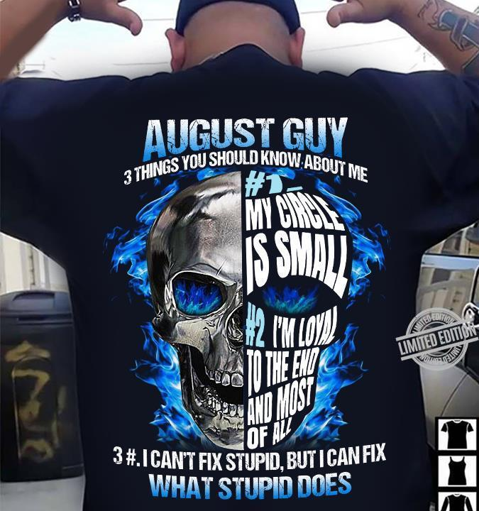August Guy 3 Things You Should Know About Me I Can't Fix Stupid But I Can Fix What Stupid Does Shirt