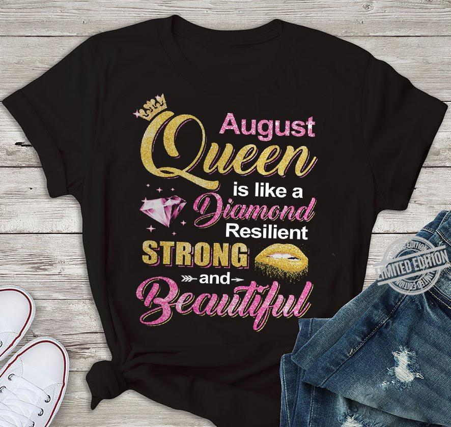 August Queen Is Like A Diamond Resilient Strong And Beautiful Shirt
