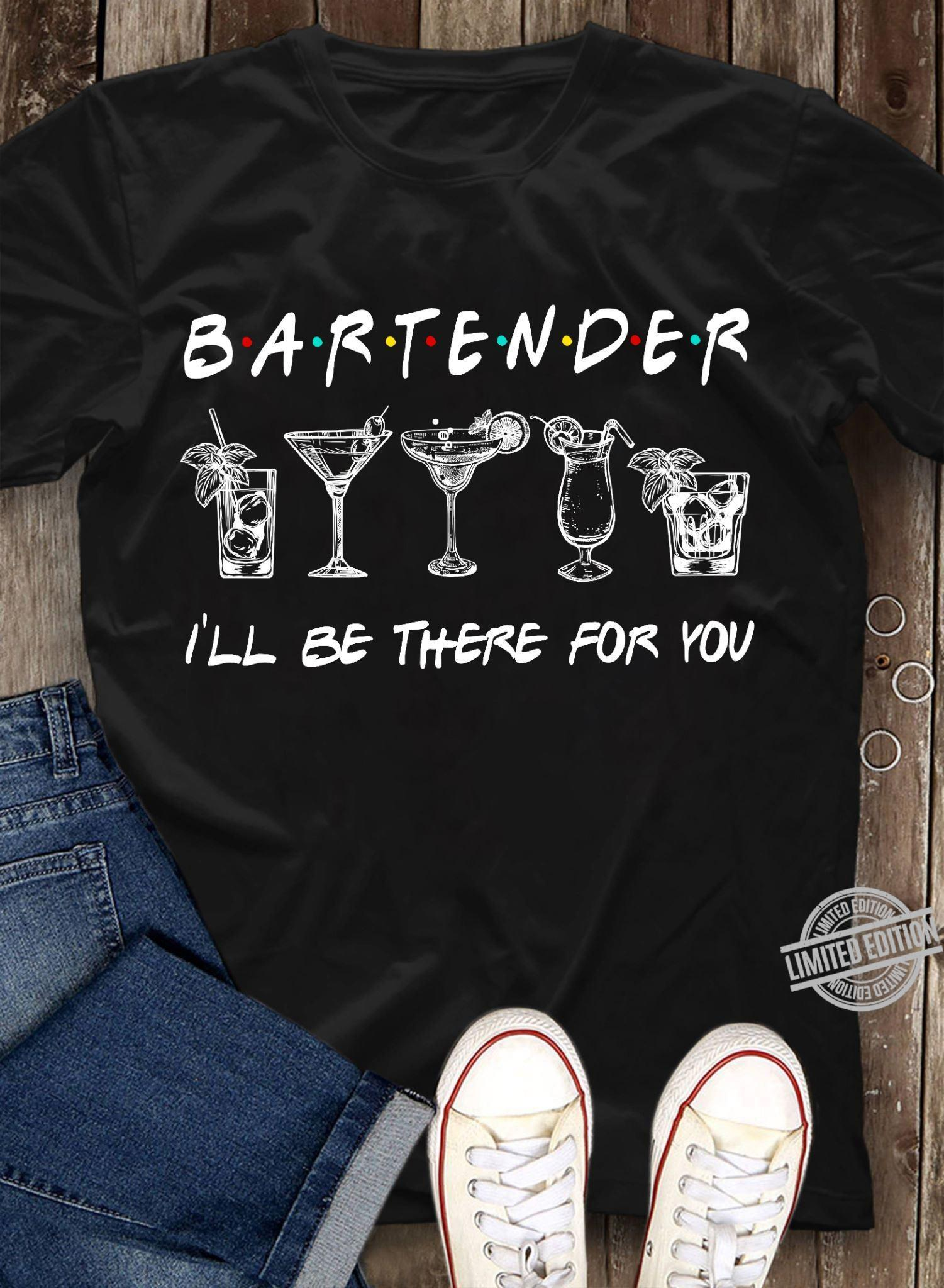 Bartender I'll Be There For You Shirt