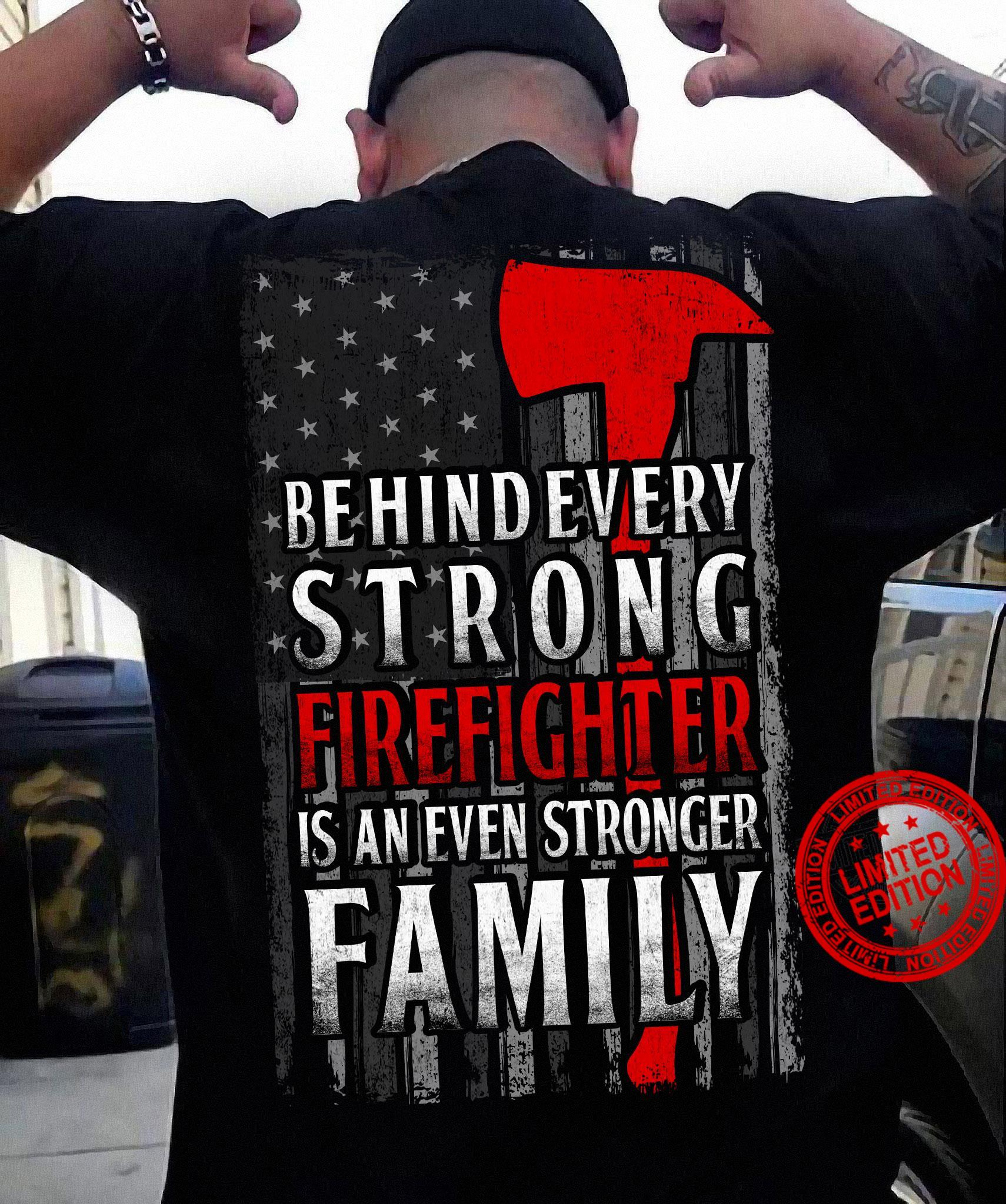 Be Hind Every Strong Firefighter Is An Even Stronger Family Shirt