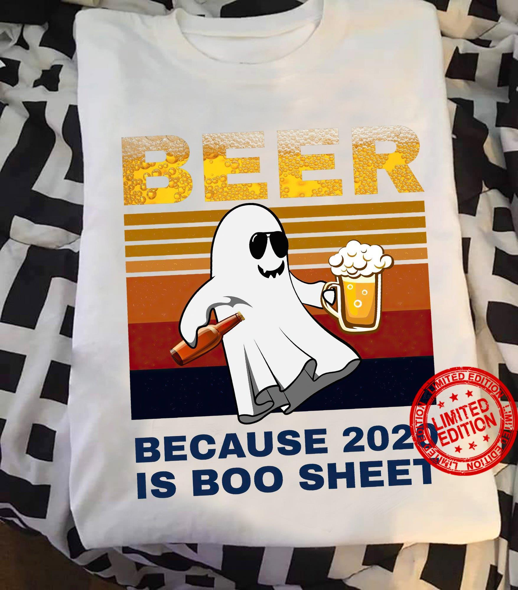 Beer Because 2020 Is Boo Sheet Shirt