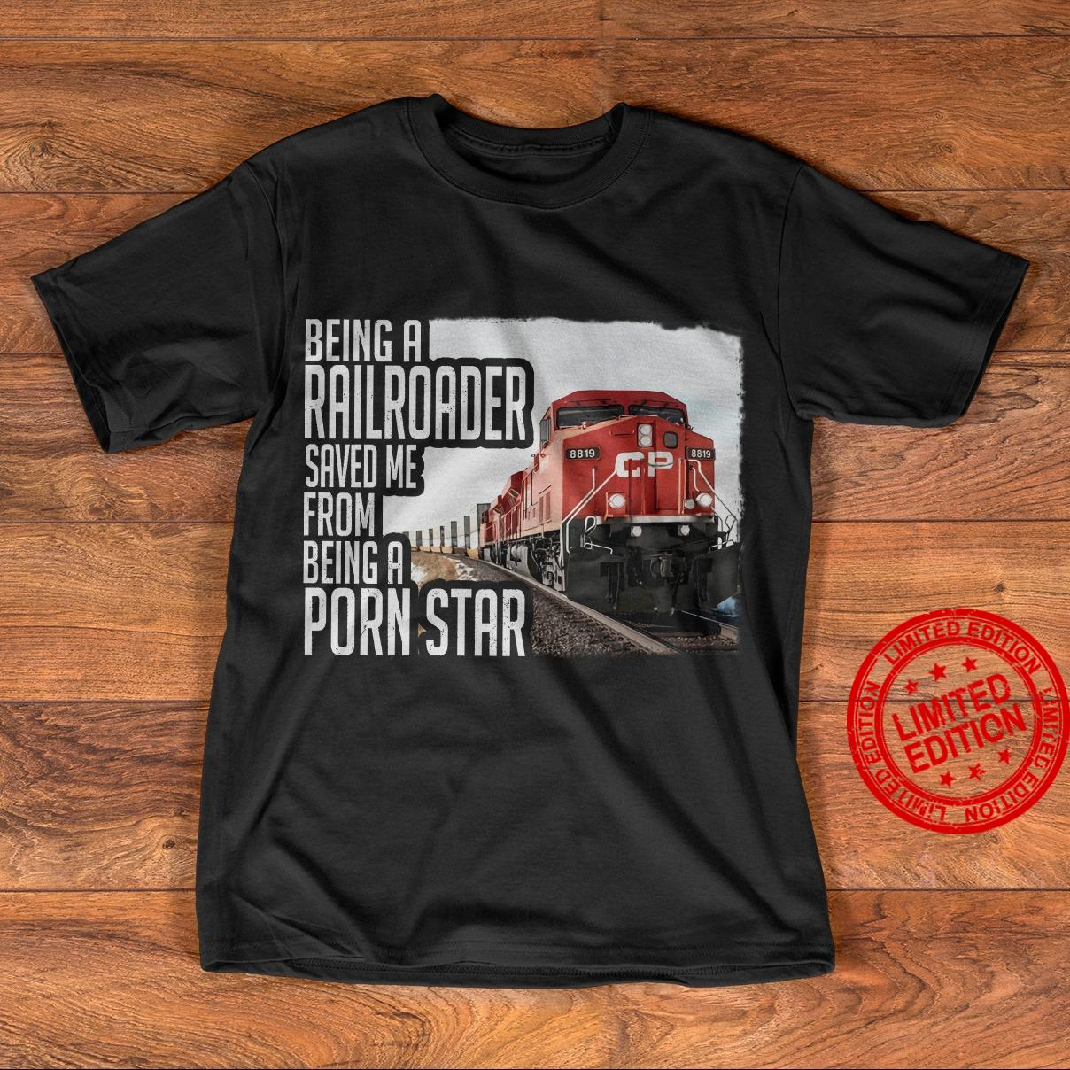 Being A Railroader Saved Me From Being A Porn Star Shirt