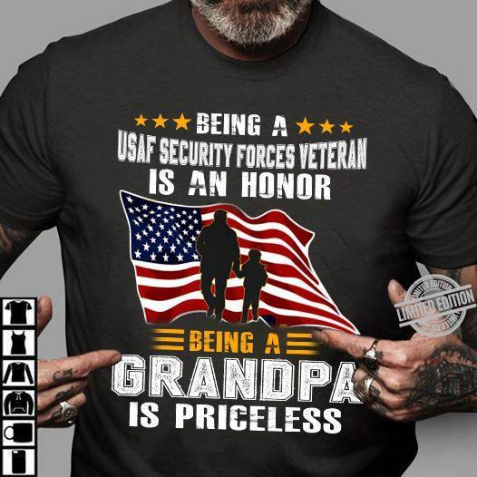 Being A Usaf Security Forces Veteran Is An Honor Being A Grandpa Is Priceless Shirt