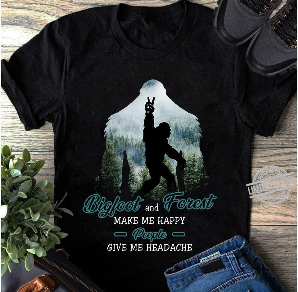 Bigfoot And Forest Make Me Happy People Give Me Headache Shirt