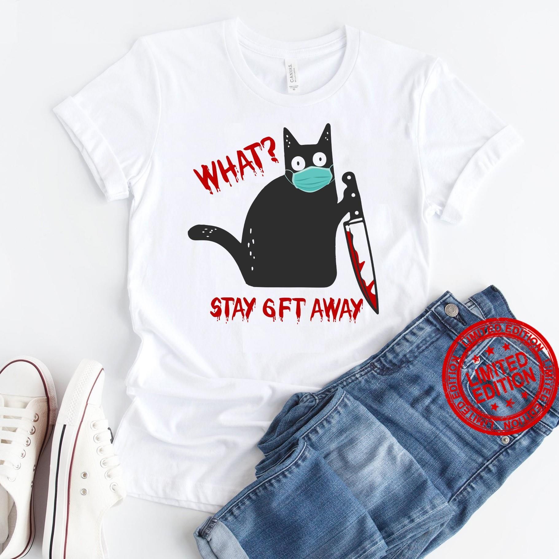 Black Cat And Knief What Stay 6ft Away Shirt