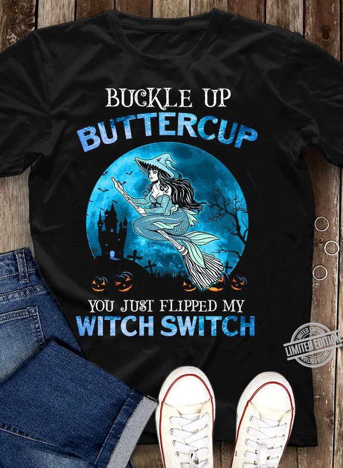 Buckle Up Buttercup You Just Flupped My Witch Switch Shirt