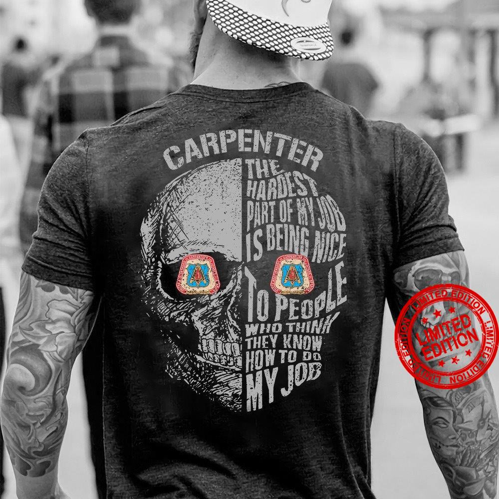 Carpenter The Hardest Part Of My Job Is Being Nice To People Who Think They Know How To Do My Job Shirt