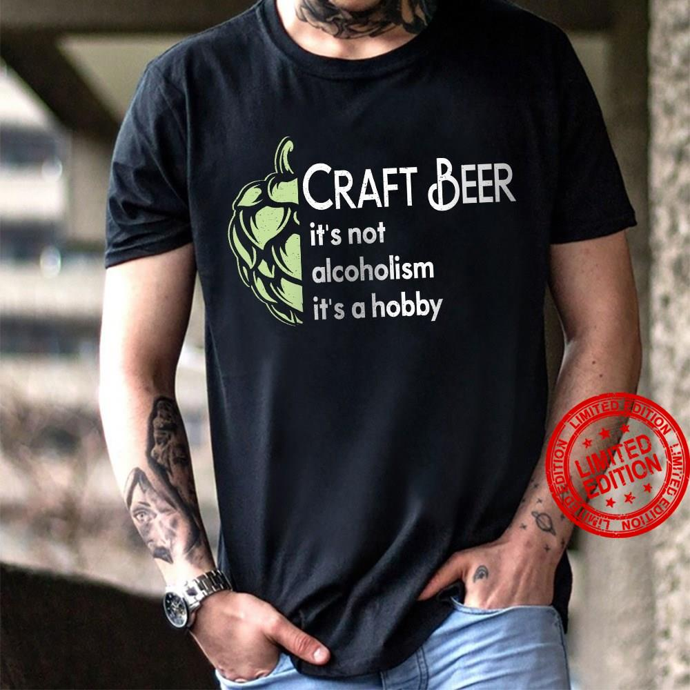 Craft Beer It's Not Alcoholism It's A Hobby Shirt