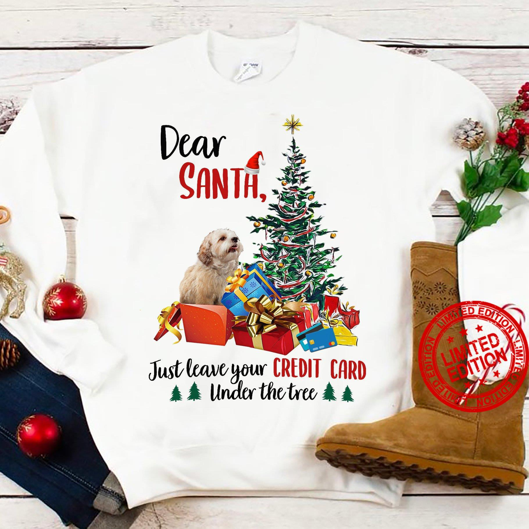 Dear Santa Just Leave Your Credit Card Under The Tree Shirt