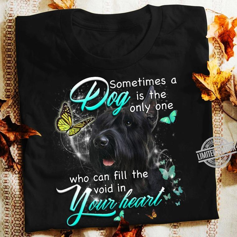 Dog Sometimes A Is The Only One Who Can Fill The Void In Your Heart Shirt