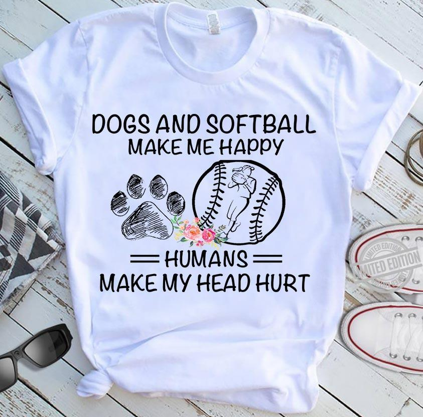Dogs And Softball Make me Happy Humans Make My Head Hurt Shirt