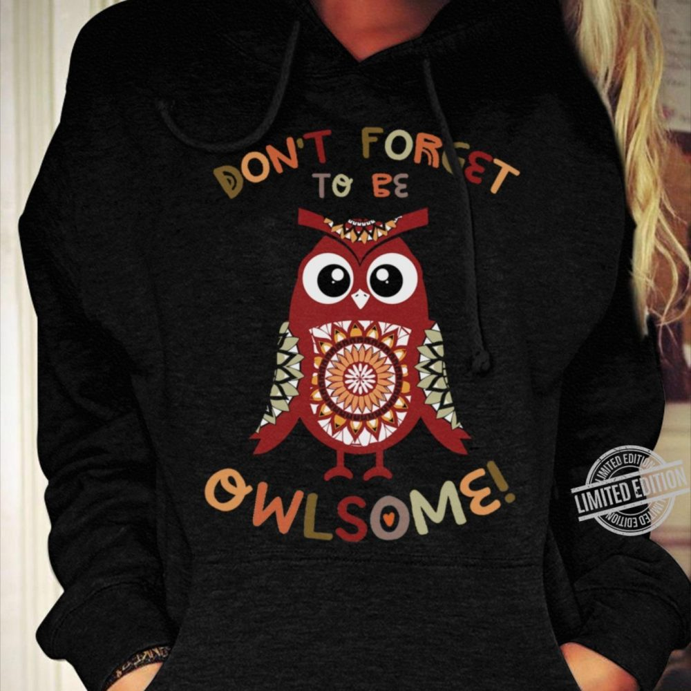 Don't Forest To Be Owlsome Shirt