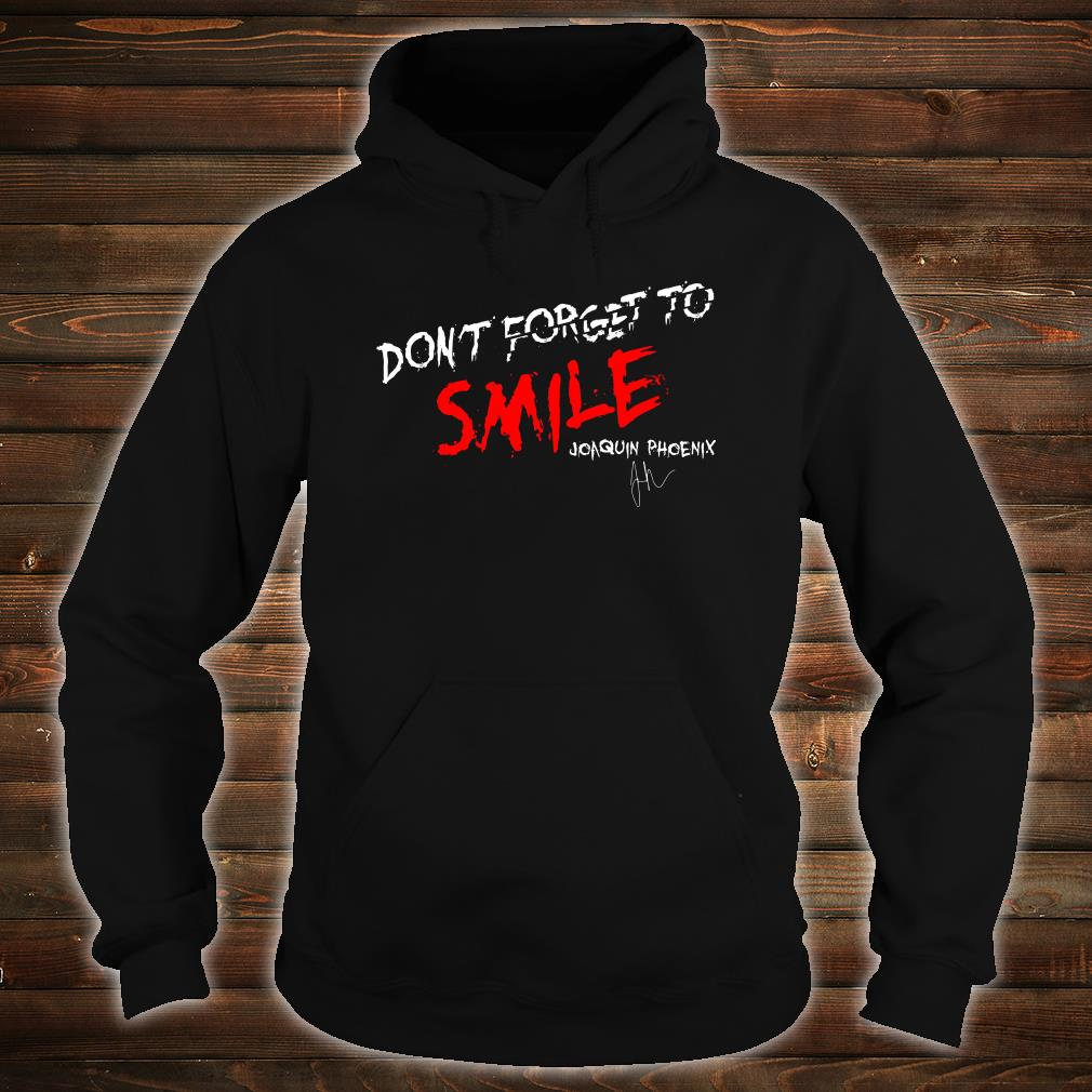 Don't forget to smile Joaquin Phoenix shirt hoodie