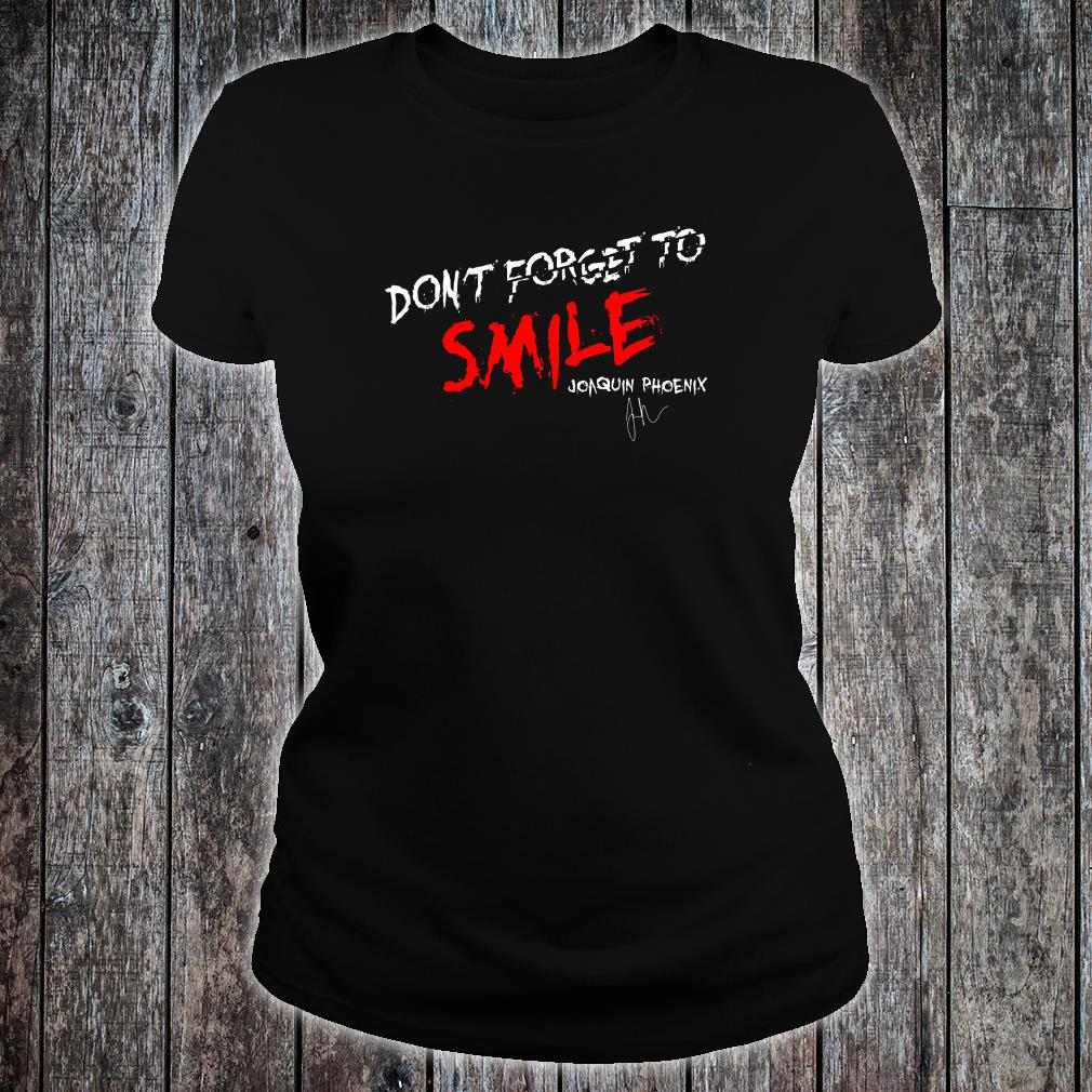 Don't forget to smile Joaquin Phoenix shirt ladies tee